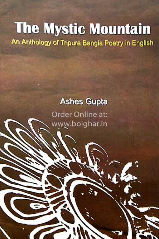The Mystic Mountain an Anthology of Tripura Bangla Poetry