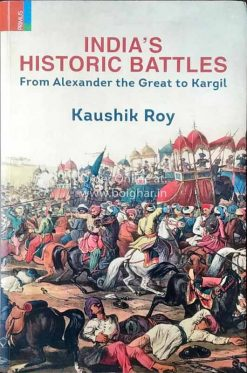 India's Historic Battles: From Alexander the Great to Kargil [Kaushik Roy]